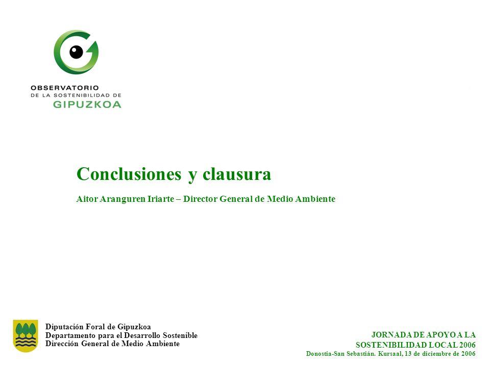Diputación Foral de Gipuzkoa Departamento para el Desarrollo Sostenible Dirección General de Medio Ambiente Conclusiones y clausura Aitor Aranguren Ir