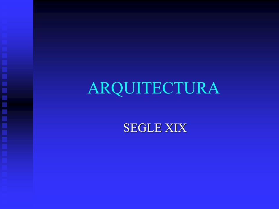 ARQUITECTURA SEGLE XIX SEGLE XIX