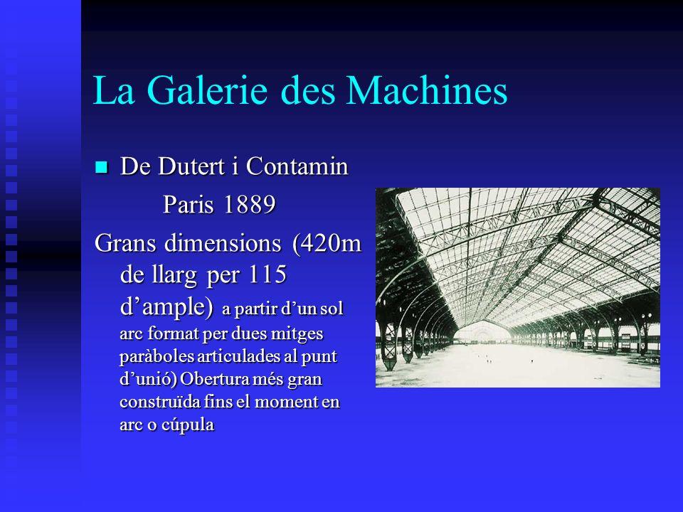 La Galerie des Machines De Dutert i Contamin De Dutert i Contamin Paris 1889 Grans dimensions (420m de llarg per 115 dample) a partir dun sol arc format per dues mitges paràboles articulades al punt dunió) Obertura més gran construïda fins el moment en arc o cúpula