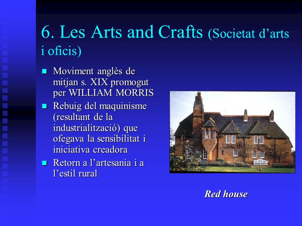6. Les Arts and Crafts (Societat darts i oficis) Moviment anglès de mitjan s.