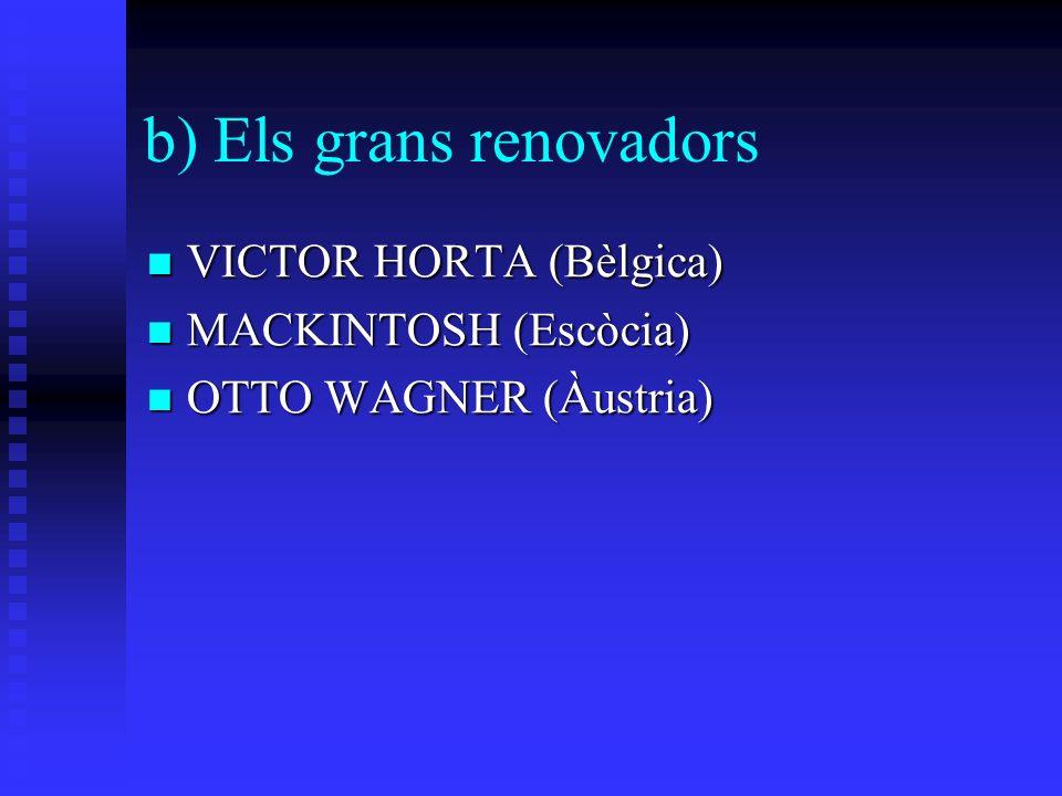 b) Els grans renovadors VICTOR HORTA (Bèlgica) VICTOR HORTA (Bèlgica) MACKINTOSH (Escòcia) MACKINTOSH (Escòcia) OTTO WAGNER (Àustria) OTTO WAGNER (Àustria)