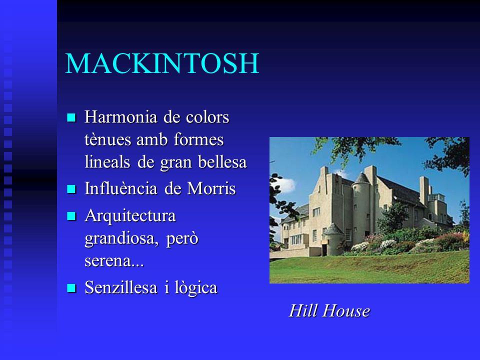 MACKINTOSH Harmonia de colors tènues amb formes lineals de gran bellesa Harmonia de colors tènues amb formes lineals de gran bellesa Influència de Morris Influència de Morris Arquitectura grandiosa, però serena...