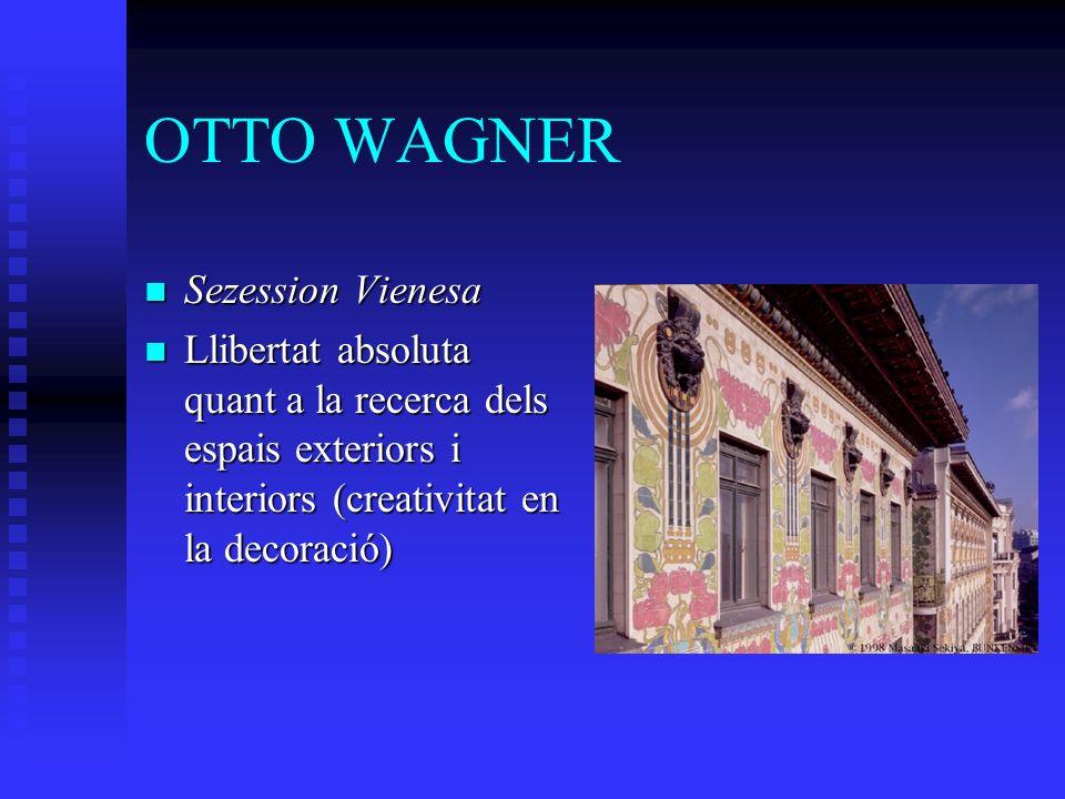 OTTO WAGNER Sezession Vienesa Sezession Vienesa Llibertat absoluta quant a la recerca dels espais exteriors i interiors (creativitat en la decoració) Llibertat absoluta quant a la recerca dels espais exteriors i interiors (creativitat en la decoració)