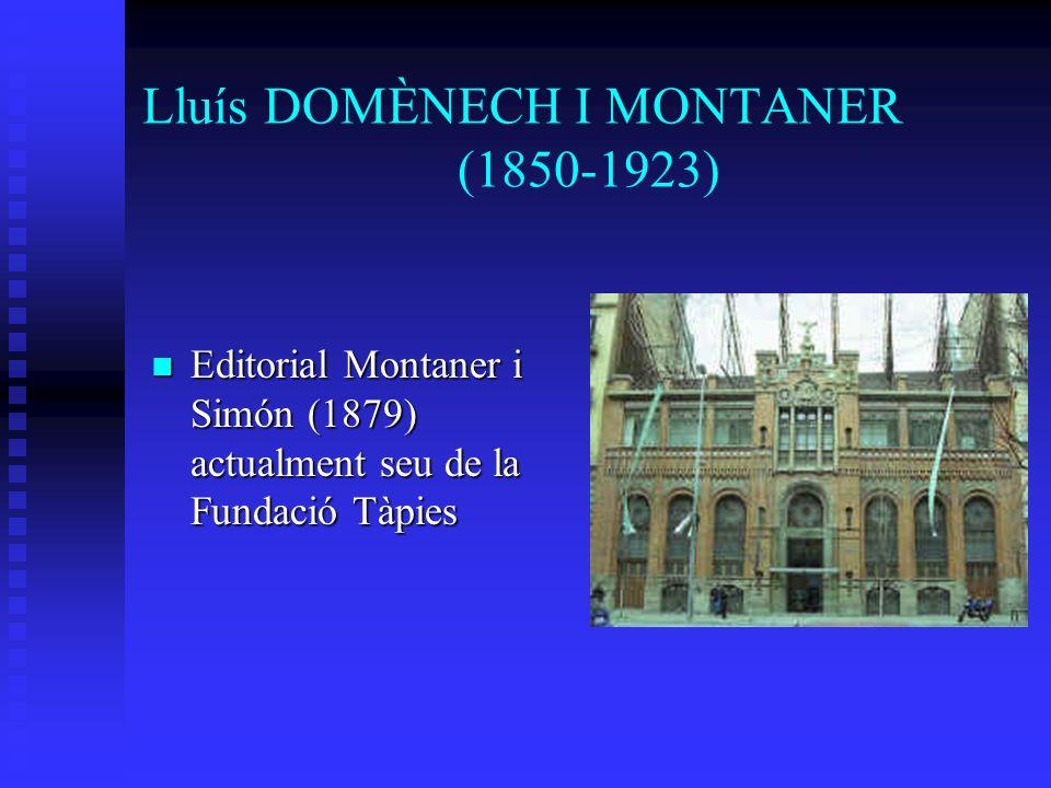 Lluís DOMÈNECH I MONTANER (1850-1923) Editorial Montaner i Simón (1879) actualment seu de la Fundació Tàpies Editorial Montaner i Simón (1879) actualment seu de la Fundació Tàpies