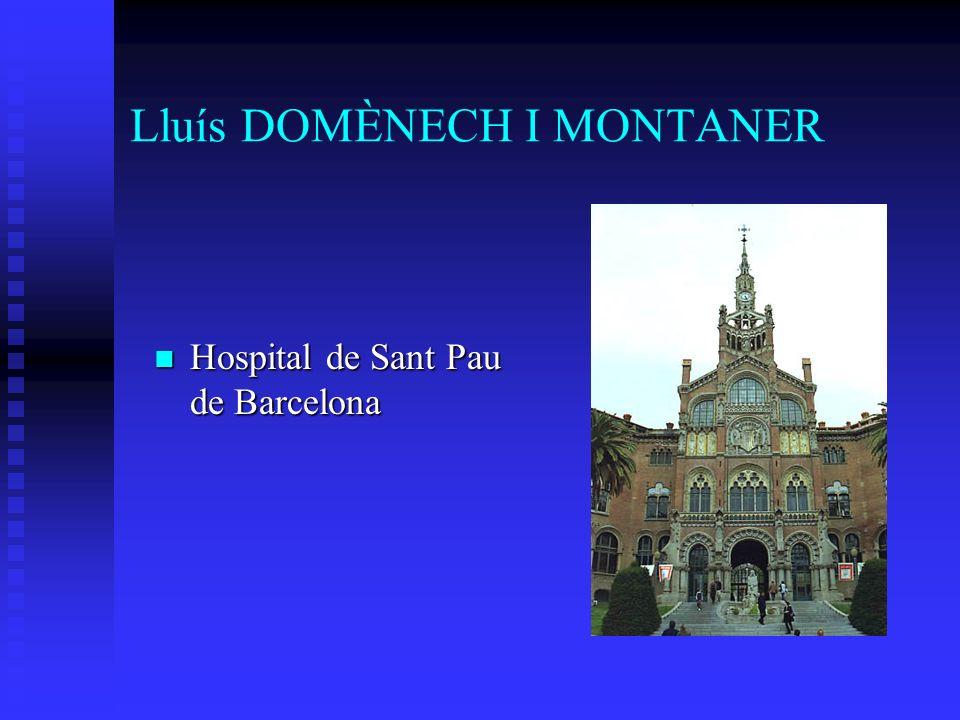 Lluís DOMÈNECH I MONTANER Hospital de Sant Pau de Barcelona Hospital de Sant Pau de Barcelona