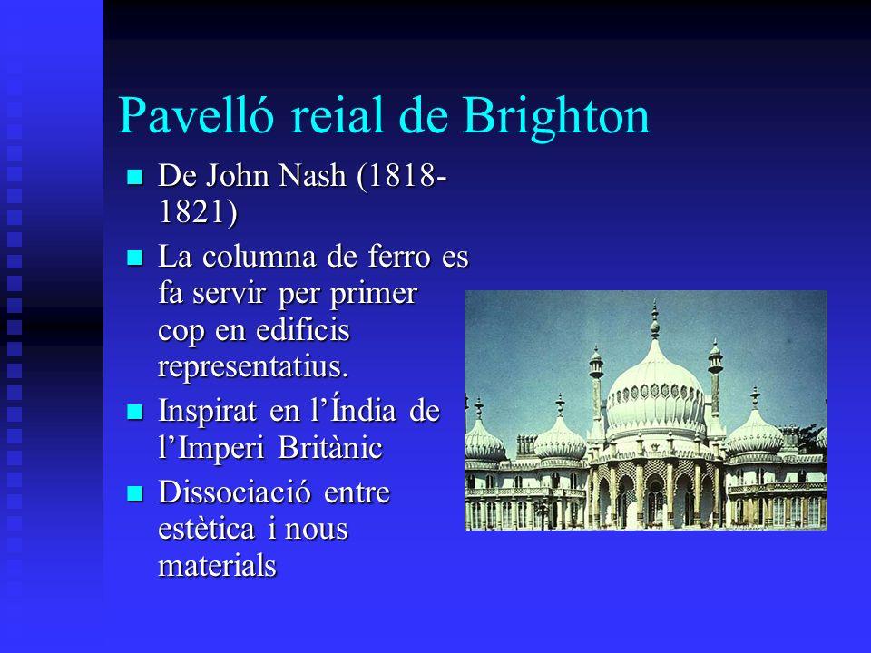 Pavelló reial de Brighton De John Nash (1818- 1821) De John Nash (1818- 1821) La columna de ferro es fa servir per primer cop en edificis representatius.