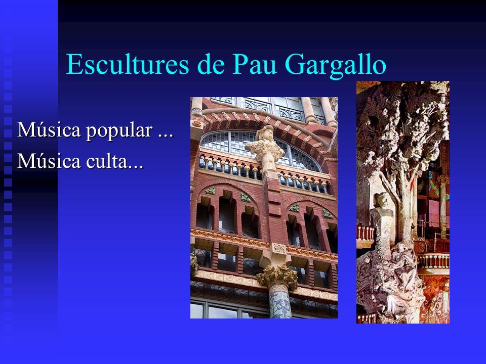 Escultures de Pau Gargallo Música popular... Música culta...