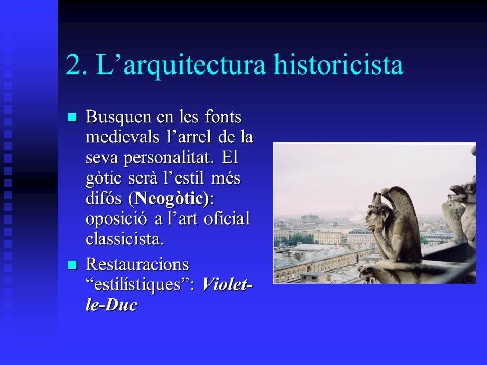 2. Larquitectura historicista Busquen en les fonts medievals larrel de la seva personalitat.