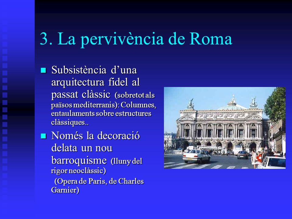 3. La pervivència de Roma Subsistència duna arquitectura fidel al passat clàssic (sobretot als països mediterranis): Columnes, entaulaments sobre estr