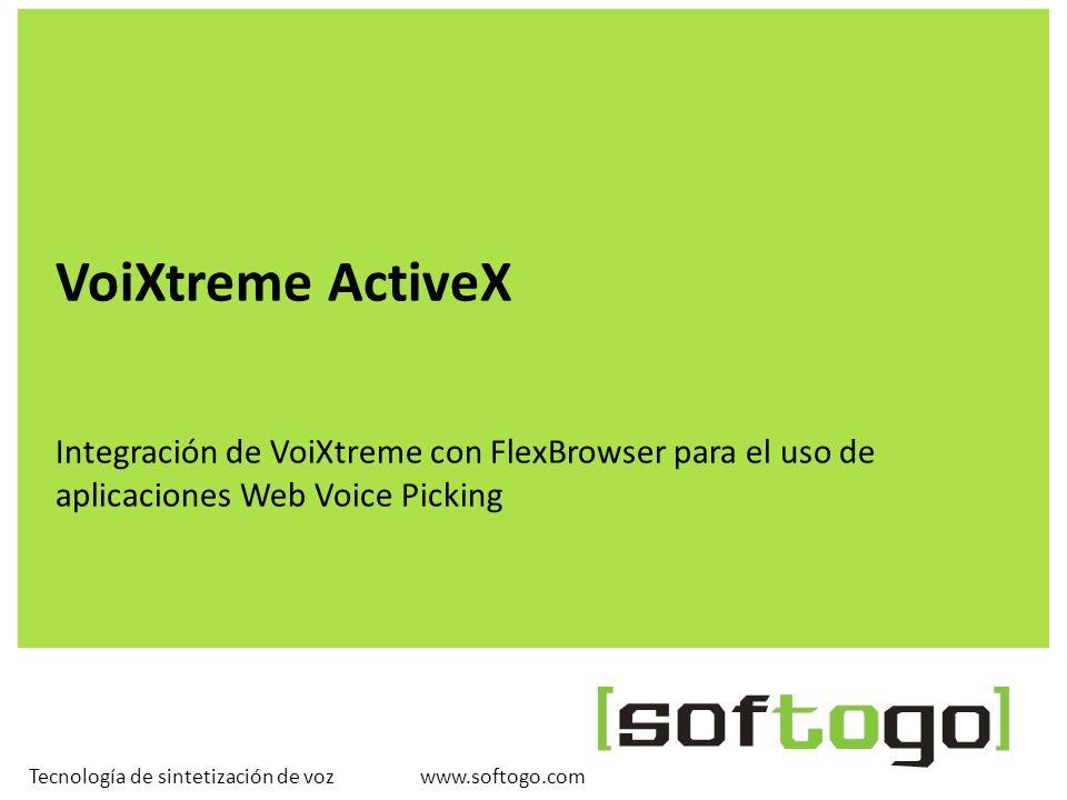 www.softogo.com Tecnología de sintetización de voz VoiXtreme ActiveX Integración de VoiXtreme con FlexBrowser para el uso de aplicaciones Web Voice Pi