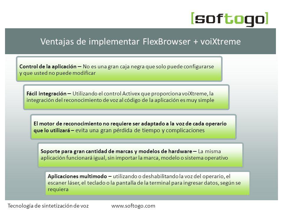 www.softogo.comTecnología de sintetización de voz Ventajas de implementar FlexBrowser + voiXtreme El motor de reconocimiento no requiere ser adaptado