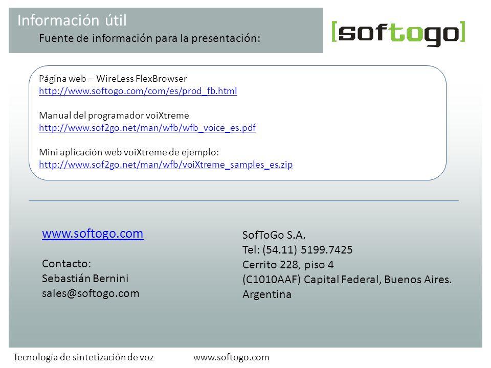 www.softogo.comTecnología de sintetización de voz Información útil SofToGo S.A. Tel: (54.11) 5199.7425 Cerrito 228, piso 4 (C1010AAF) Capital Federal,