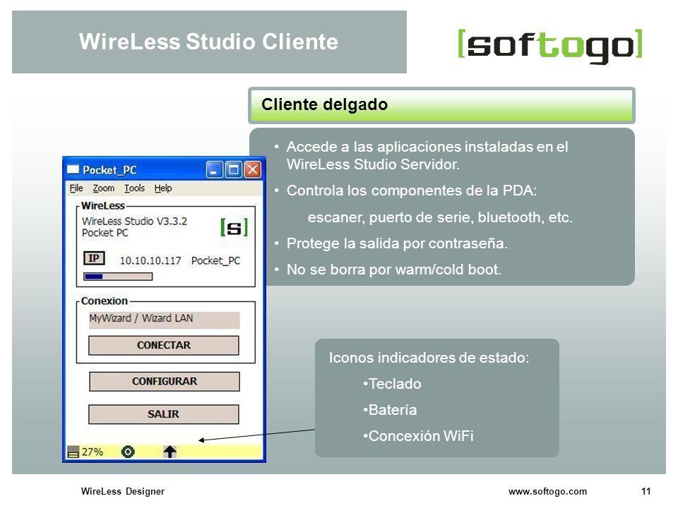 11WireLess Designer www.softogo.com WireLess Studio Cliente Accede a las aplicaciones instaladas en el WireLess Studio Servidor. Controla los componen