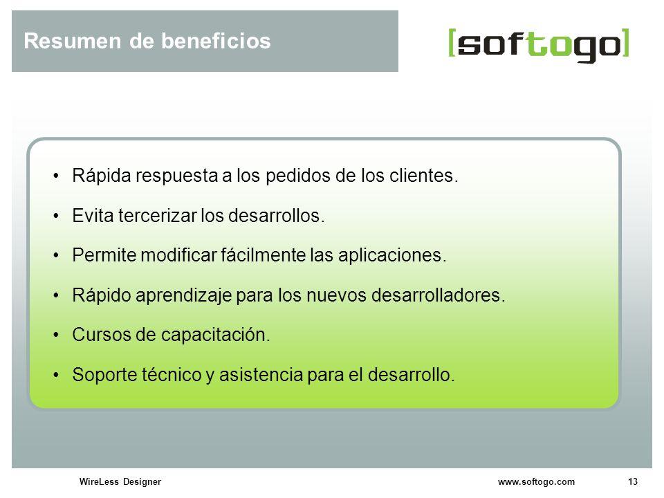 13WireLess Designer www.softogo.com Resumen de beneficios Rápida respuesta a los pedidos de los clientes. Evita tercerizar los desarrollos. Permite mo