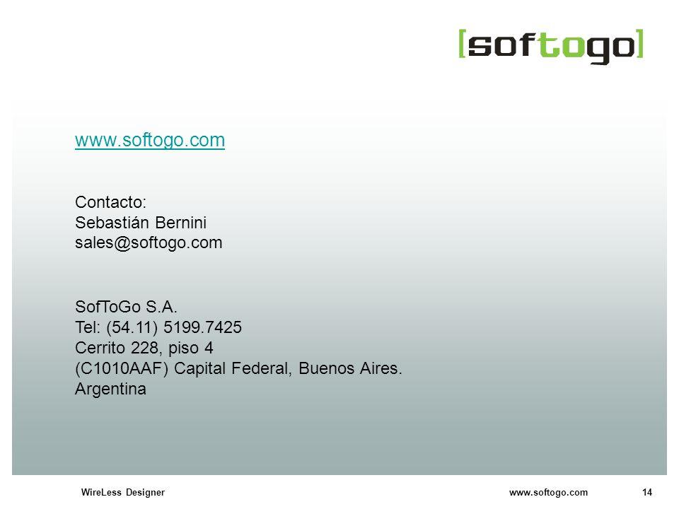 14WireLess Designer www.softogo.com www.softogo.com Contacto: Sebastián Bernini sales@softogo.com SofToGo S.A. Tel: (54.11) 5199.7425 Cerrito 228, pis