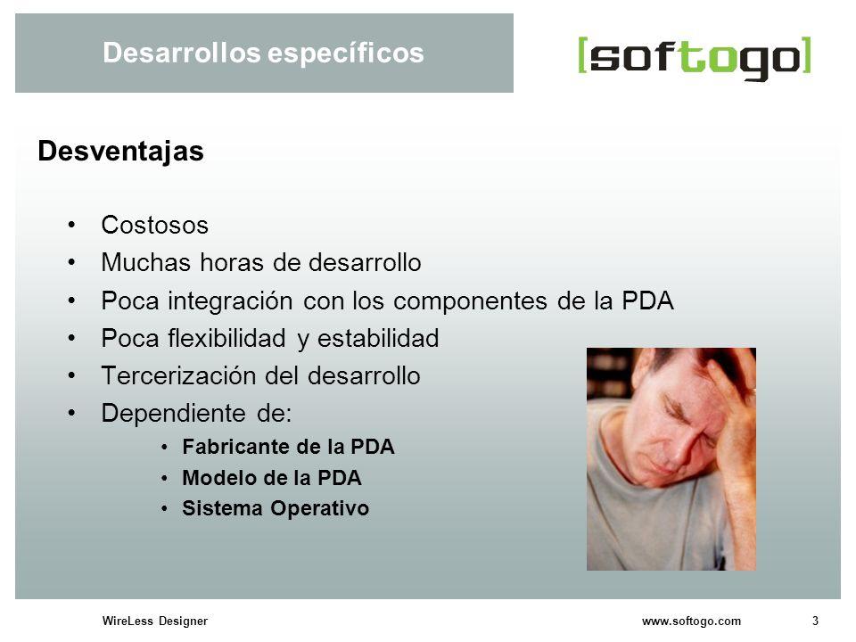 3WireLess Designer www.softogo.com Desarrollos específicos Costosos Muchas horas de desarrollo Poca integración con los componentes de la PDA Poca fle