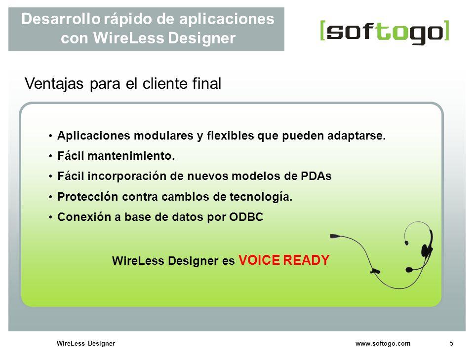 5WireLess Designer www.softogo.com Desarrollo rápido de aplicaciones con WireLess Designer Ventajas para el cliente final Aplicaciones modulares y fle
