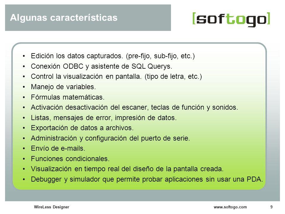 9WireLess Designer www.softogo.com Algunas características Edición los datos capturados. (pre-fijo, sub-fijo, etc.) Conexión ODBC y asistente de SQL Q