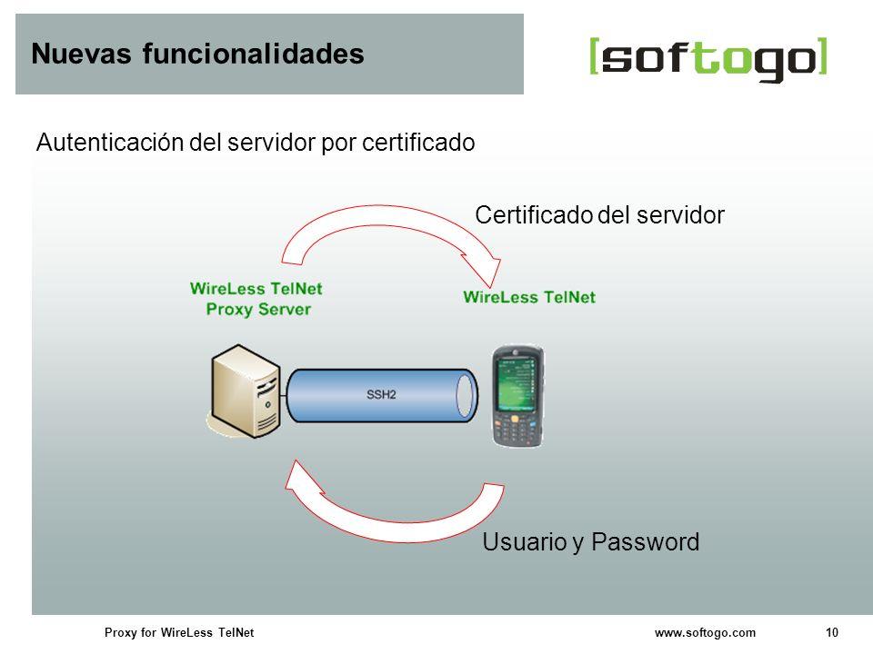 10Proxy for WireLess TelNet www.softogo.com Nuevas funcionalidades Autenticación del servidor por certificado Certificado del servidor Usuario y Passw