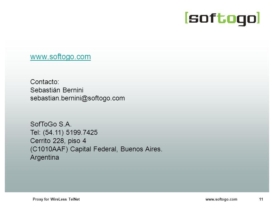11Proxy for WireLess TelNet www.softogo.com www.softogo.com Contacto: Sebastián Bernini sebastian.bernini@softogo.com SofToGo S.A. Tel: (54.11) 5199.7