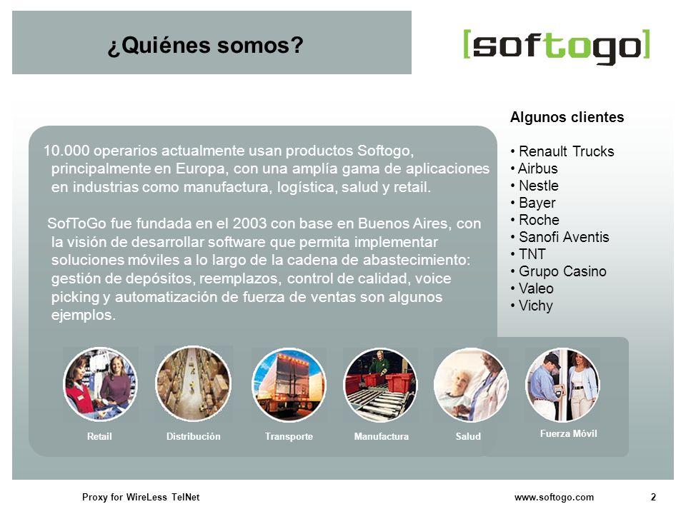 2Proxy for WireLess TelNet www.softogo.com ¿Quiénes somos? Algunos clientes Renault Trucks Airbus Nestle Bayer Roche Sanofi Aventis TNT Grupo Casino V