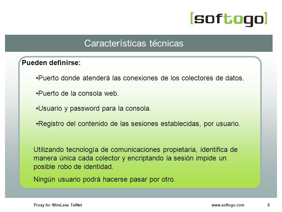8Proxy for WireLess TelNet www.softogo.com Características técnicas Pueden definirse: Puerto donde atenderá las conexiones de los colectores de datos.