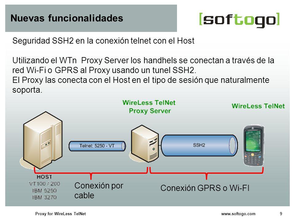 9Proxy for WireLess TelNet www.softogo.com Nuevas funcionalidades Seguridad SSH2 en la conexión telnet con el Host Utilizando el WTn Proxy Server los