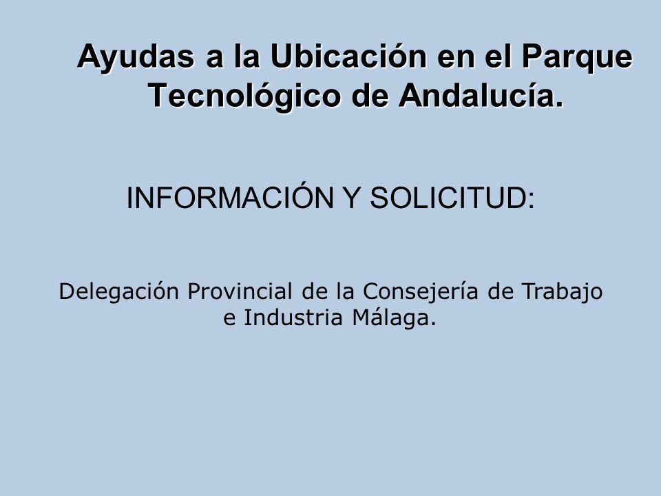 Ayudas a la Ubicación en el Parque Tecnológico de Andalucía. INFORMACIÓN Y SOLICITUD: Delegación Provincial de la Consejería de Trabajo e Industria Má