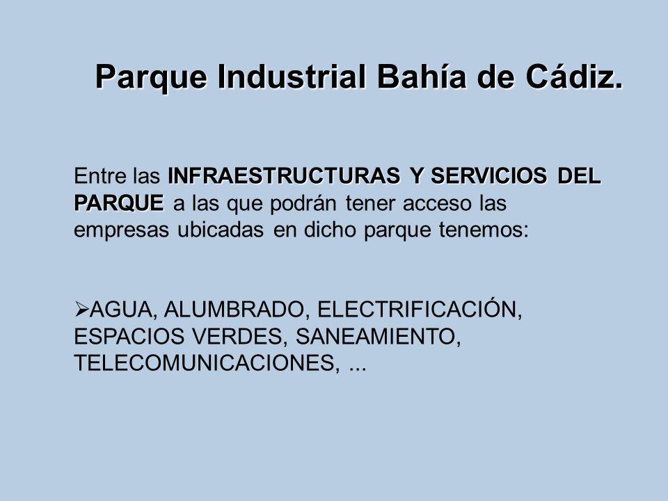 Parque Industrial Bahía de Cádiz. INFRAESTRUCTURAS Y SERVICIOS DEL PARQUE Entre las INFRAESTRUCTURAS Y SERVICIOS DEL PARQUE a las que podrán tener acc