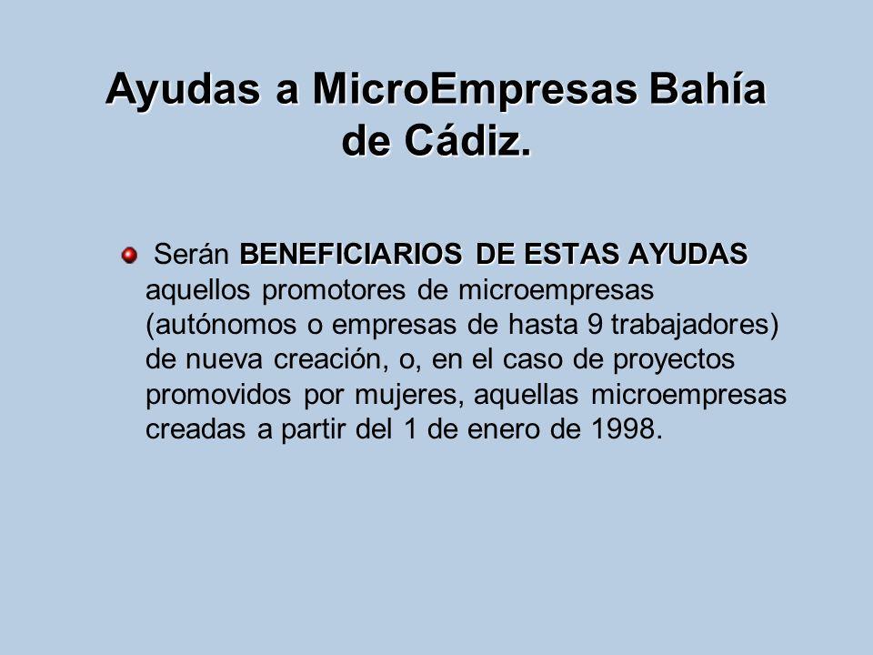 Ayudas a MicroEmpresas Bahía de Cádiz. BENEFICIARIOS DE ESTAS AYUDAS Serán BENEFICIARIOS DE ESTAS AYUDAS aquellos promotores de microempresas (autónom