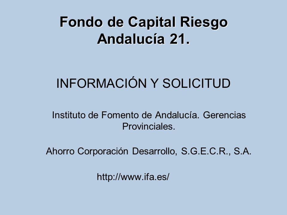 INFORMACIÓN Y SOLICITUD Instituto de Fomento de Andalucía. Gerencias Provinciales. Ahorro Corporación Desarrollo, S.G.E.C.R., S.A. http://www.ifa.es/