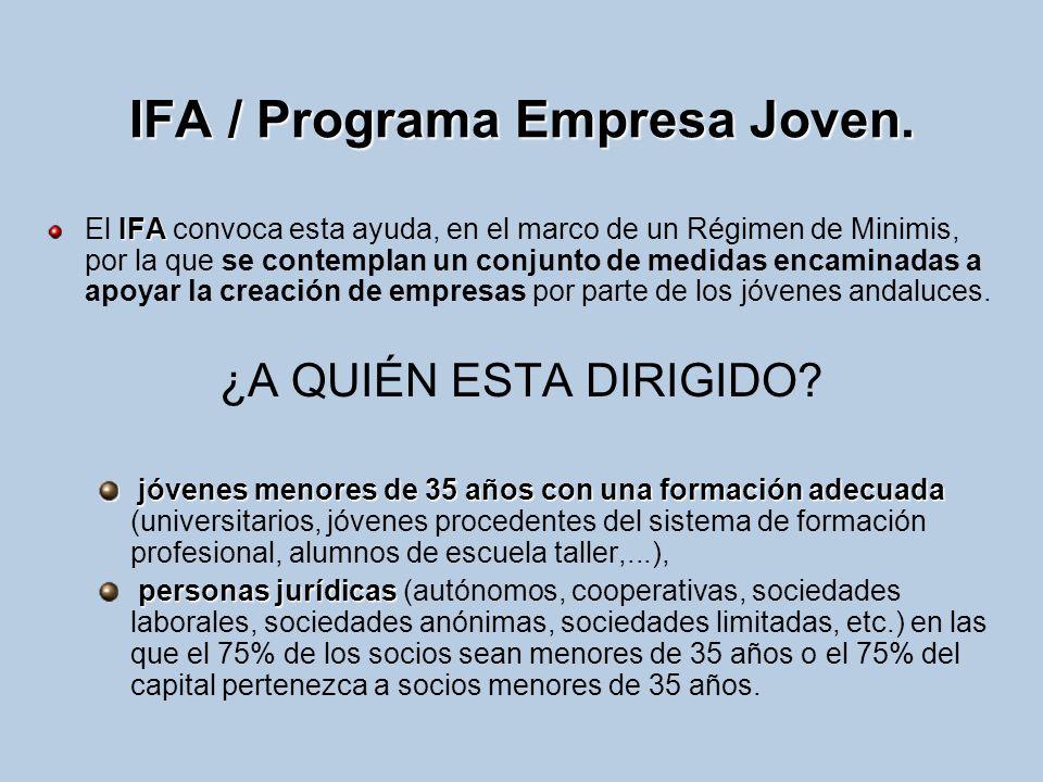 IFA / Programa Empresa Joven. IFA El IFA convoca esta ayuda, en el marco de un Régimen de Minimis, por la que se contemplan un conjunto de medidas enc