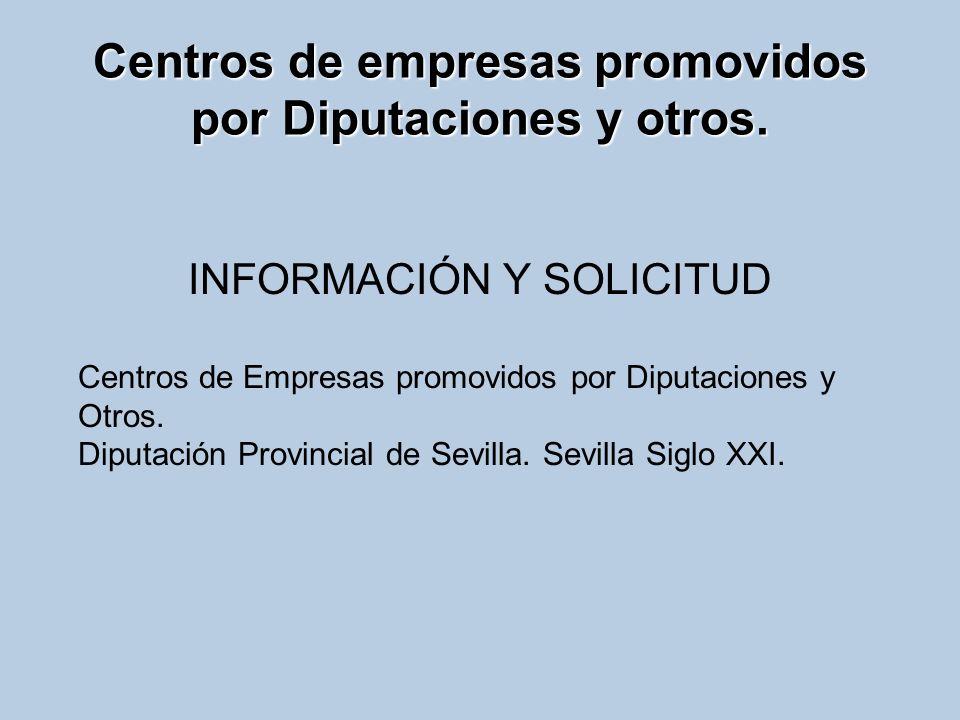 INFORMACIÓN Y SOLICITUD Centros de Empresas promovidos por Diputaciones y Otros. Diputación Provincial de Sevilla. Sevilla Siglo XXI. Centros de empre