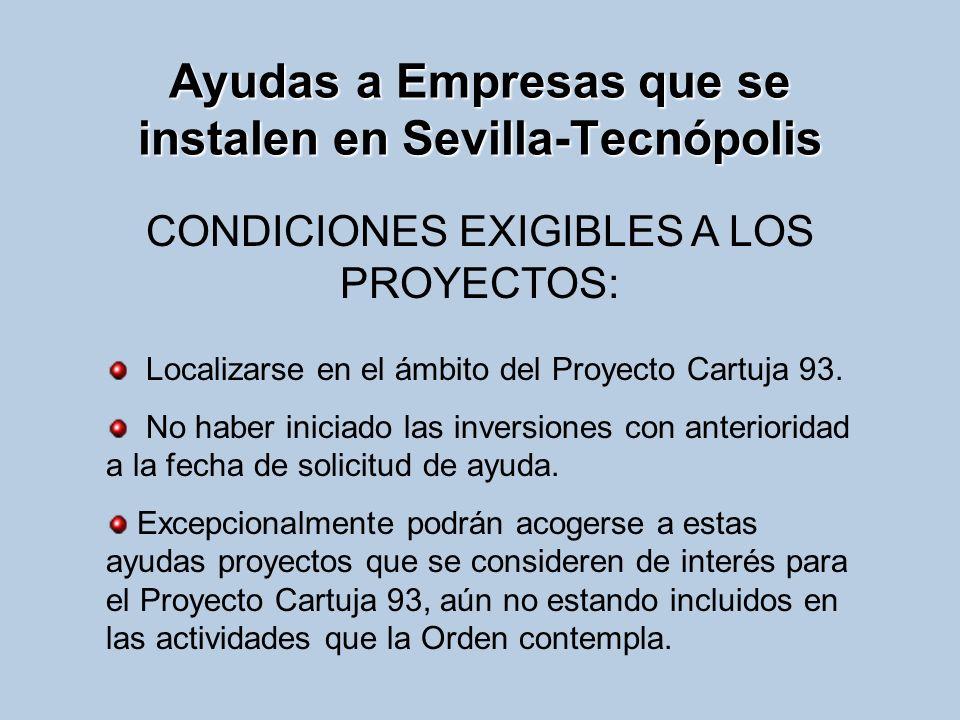 Ayudas a Empresas que se instalen en Sevilla-Tecnópolis Localizarse en el ámbito del Proyecto Cartuja 93. No haber iniciado las inversiones con anteri