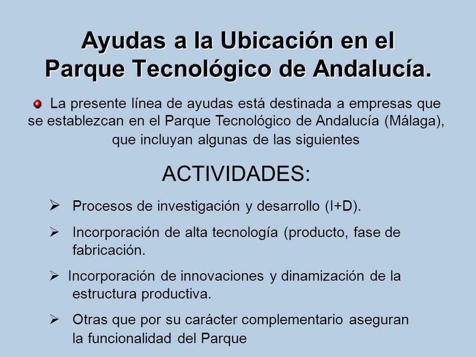 Ayudas a la Ubicación en el Parque Tecnológico de Andalucía. La presente línea de ayudas está destinada a empresas que se establezcan en el Parque Tec