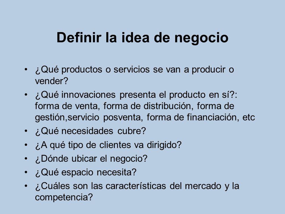 Definir la idea de negocio ¿Qué productos o servicios se van a producir o vender? ¿Qué innovaciones presenta el producto en sí?: forma de venta, forma