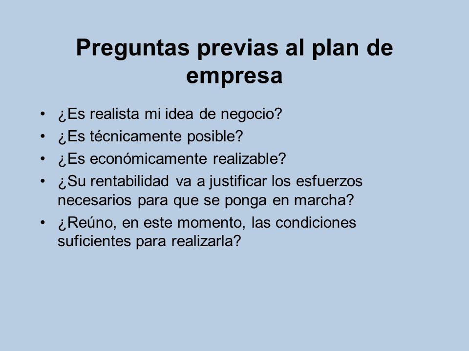 Preguntas previas al plan de empresa ¿Es realista mi idea de negocio? ¿Es técnicamente posible? ¿Es económicamente realizable? ¿Su rentabilidad va a j