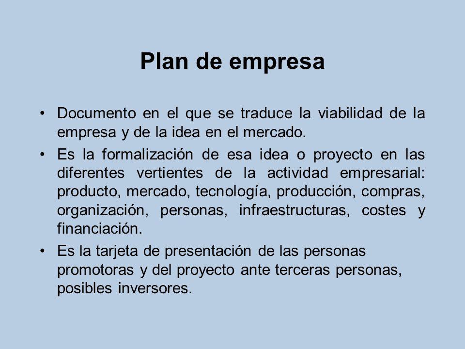 Plan de empresa Documento en el que se traduce la viabilidad de la empresa y de la idea en el mercado. Es la formalización de esa idea o proyecto en l