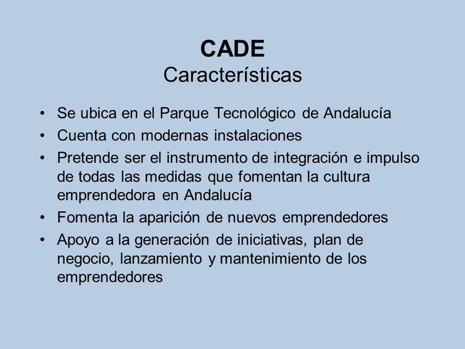 CADE Características Se ubica en el Parque Tecnológico de Andalucía Cuenta con modernas instalaciones Pretende ser el instrumento de integración e imp