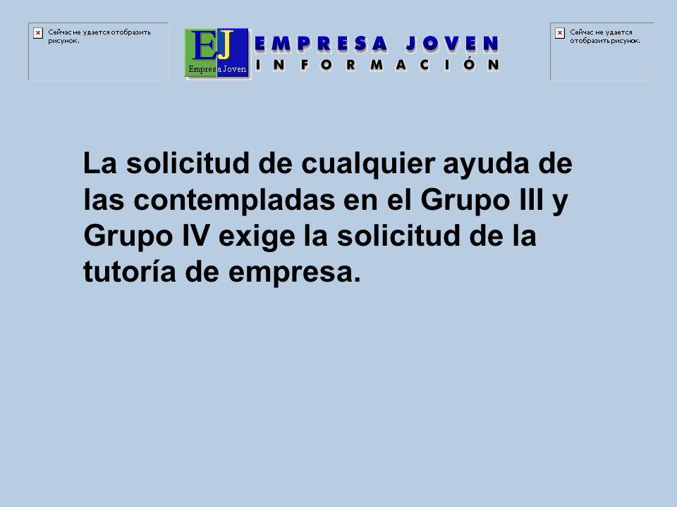 La solicitud de cualquier ayuda de las contempladas en el Grupo III y Grupo IV exige la solicitud de la tutoría de empresa.