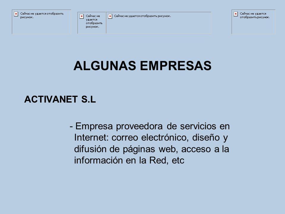 ALGUNAS EMPRESAS ACTIVANET S.L - Empresa proveedora de servicios en Internet: correo electrónico, diseño y difusión de páginas web, acceso a la información en la Red, etc