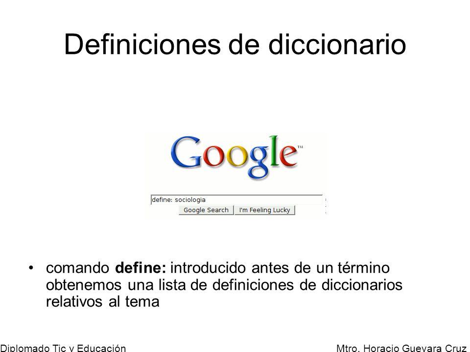 Mtro. Horacio Guevara Cruz Diplomado Tic y Educación Definiciones de diccionario comando define: introducido antes de un término obtenemos una lista d