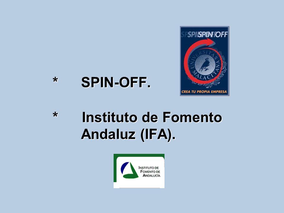 *SPIN-OFF. * Instituto de Fomento Andaluz (IFA).