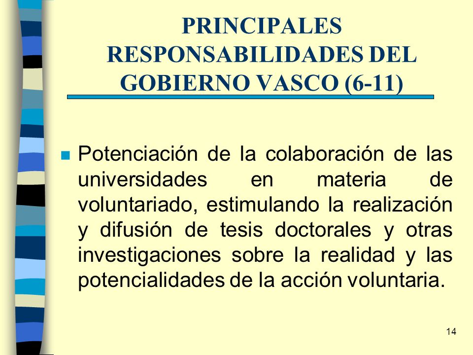 14 PRINCIPALES RESPONSABILIDADES DEL GOBIERNO VASCO (6-11) n Potenciación de la colaboración de las universidades en materia de voluntariado, estimula