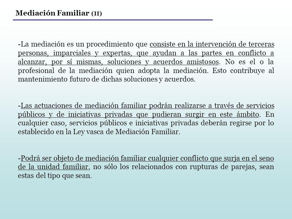 Mediación Familiar (II) -La mediación es un procedimiento que consiste en la intervención de terceras personas, imparciales y expertas, que ayudan a l