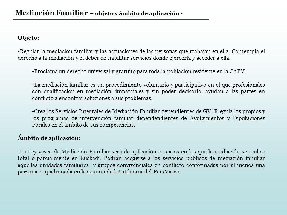 Mediación Familiar – objeto y ámbito de aplicación - Objeto: -Regular la mediación familiar y las actuaciones de las personas que trabajan en ella. Co
