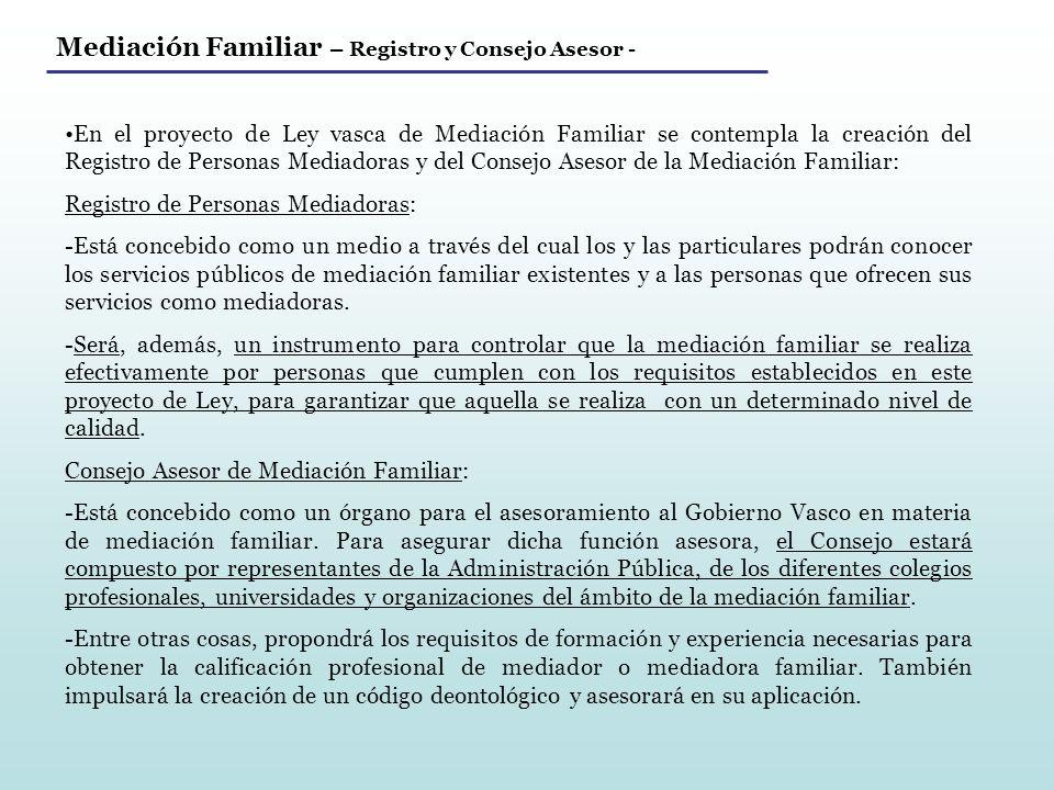 Mediación Familiar – Registro y Consejo Asesor - En el proyecto de Ley vasca de Mediación Familiar se contempla la creación del Registro de Personas M