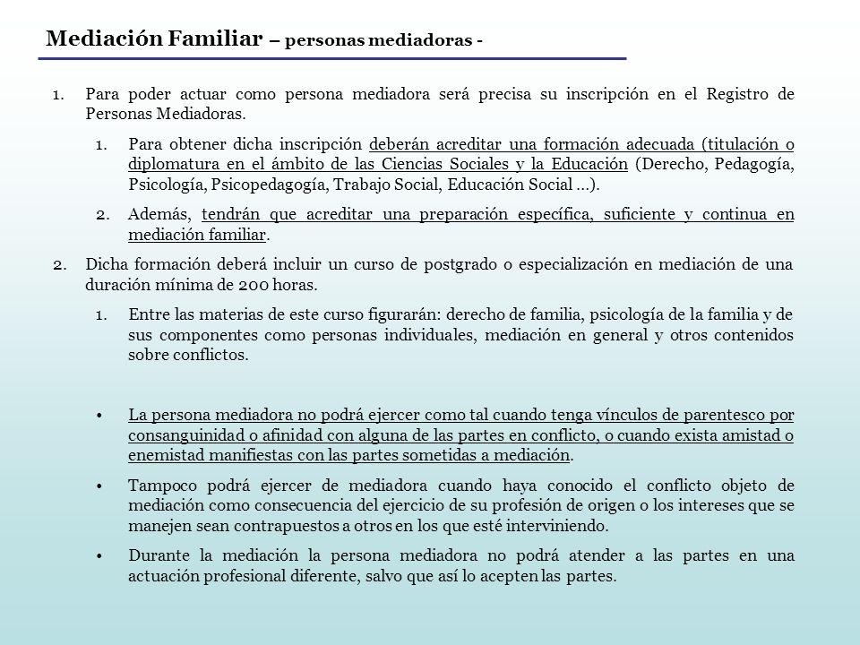 Mediación Familiar – personas mediadoras - 1.Para poder actuar como persona mediadora será precisa su inscripción en el Registro de Personas Mediadora
