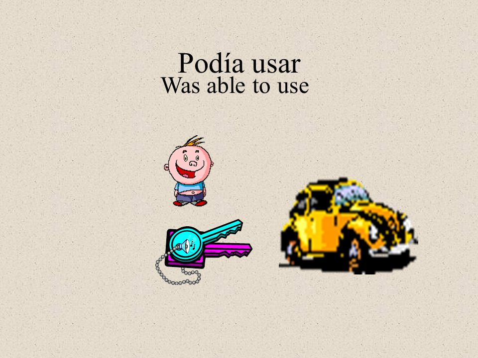 Podía usar Was able to use