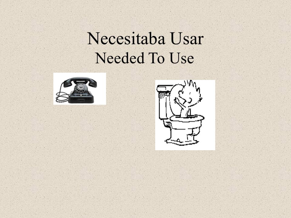 Necesitaba Usar Needed To Use